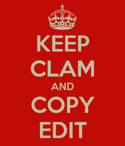 Poster: KEEP CLAM AND COPY EDIT