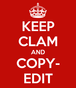 Poster: KEEP CLAM AND COPY- EDIT