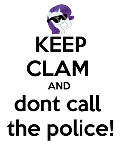 Poster: KEEP CLAM  AND  dont call  the police!