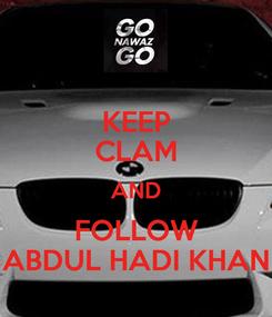 Poster: KEEP CLAM AND FOLLOW ABDUL HADI KHAN