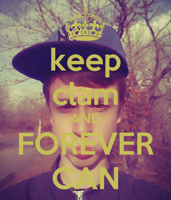 Poster: keep clam AND FOREVER CAN