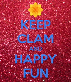 Poster: KEEP CLAM AND HAPPY FUN