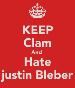 Poster: KEEP Clam And  Hate justin BIeber