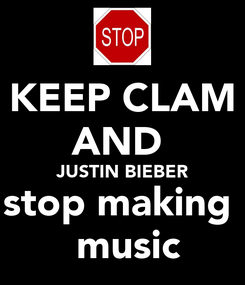 Poster: KEEP CLAM AND  JUSTIN BIEBER stop making   music