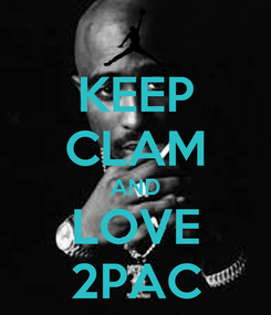 Poster: KEEP CLAM AND LOVE 2PAC