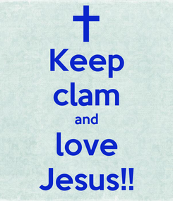 Poster: Keep clam and love Jesus!!