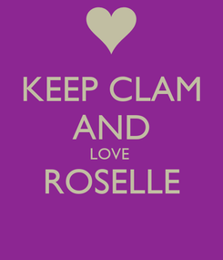 Poster: KEEP CLAM AND LOVE  ROSELLE