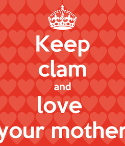 Poster: Keep clam and love  your mother