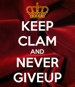Poster: KEEP CLAM AND NEVER GIVEUP
