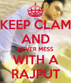 Poster: KEEP CLAM AND NEVER MESS WITH A RAJPUT
