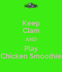 Poster: Keep Clam AND Play Chicken Smoothie