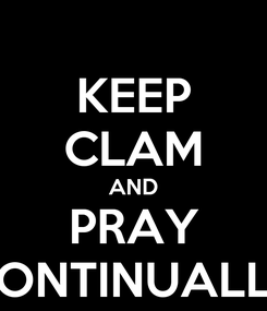 Poster: KEEP CLAM AND PRAY CONTINUALLY