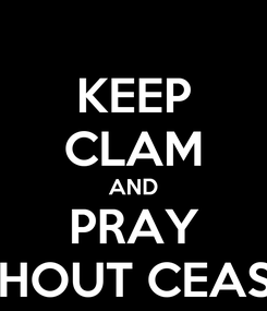 Poster: KEEP CLAM AND PRAY WITHOUT CEASING