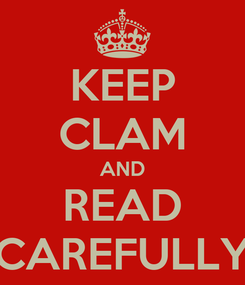 Poster: KEEP CLAM AND READ CAREFULLY