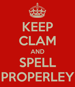 Poster: KEEP CLAM AND SPELL PROPERLEY