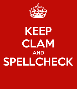 Poster: KEEP CLAM AND SPELLCHECK