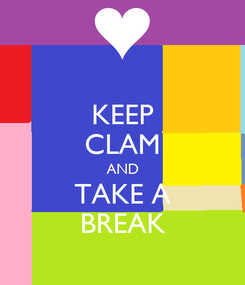 Poster: KEEP CLAM AND TAKE A BREAK