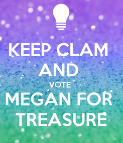 Poster: KEEP CLAM  AND  VOTE  MEGAN FOR  TREASURE