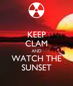 Poster: KEEP CLAM AND WATCH THE SUNSET