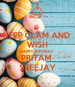 Poster: KEEP CLAM AND  WISH HAPPY BIRTHDAY  PRITAM  SREEJAY