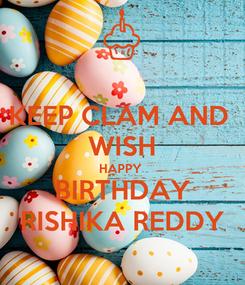 Poster: KEEP CLAM AND  WISH HAPPY  BIRTHDAY RISHIKA REDDY