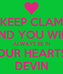 Poster: KEEP CLAM AND YOU WILL ALWAYS BE IN OUR HEARTS DEVIN