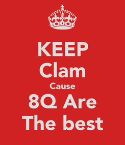 Poster: KEEP Clam Cause 8Q Are The best