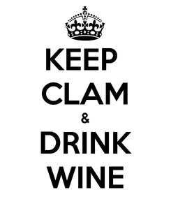 Poster: KEEP  CLAM & DRINK WINE