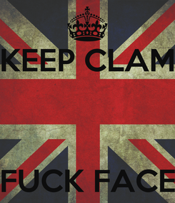 Poster: KEEP CLAM    FUCK FACE
