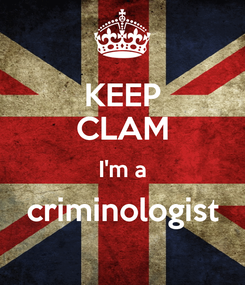 Poster: KEEP CLAM I'm a criminologist