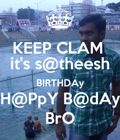 Poster: KEEP CLAM  it's s@theesh BIRTHDAy H@PpY B@dAy BrO
