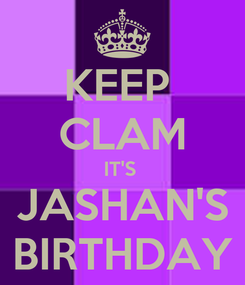 Poster: KEEP  CLAM IT'S  JASHAN'S BIRTHDAY