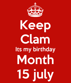 Poster: Keep Clam Its my birthday Month 15 july