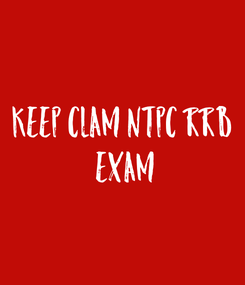 Poster: KEEP CLAM NTPC RRB  EXAM