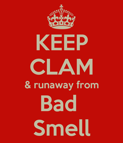 Poster: KEEP CLAM & runaway from Bad  Smell