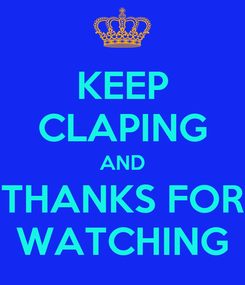 Poster: KEEP CLAPING AND THANKS FOR WATCHING