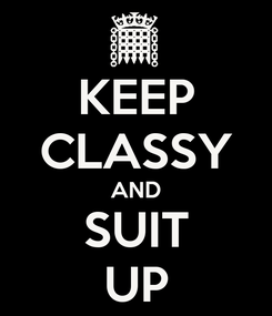 Poster: KEEP CLASSY AND SUIT UP
