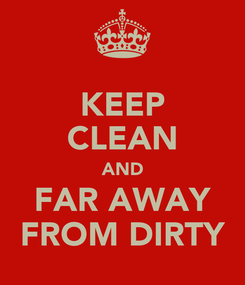 Poster: KEEP CLEAN AND FAR AWAY FROM DIRTY