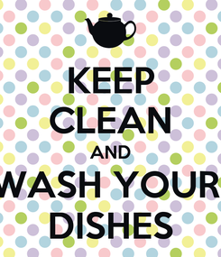 Poster: KEEP CLEAN AND WASH YOUR  DISHES