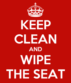 Poster: KEEP CLEAN AND WIPE THE SEAT
