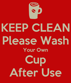 Poster: KEEP CLEAN Please Wash Your Own Cup After Use