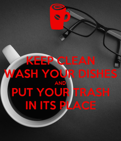 Poster: KEEP CLEAN WASH YOUR DISHES AND PUT YOUR TRASH IN ITS PLACE