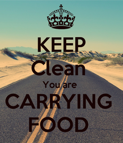 Poster: KEEP Clean  You are  CARRYING  FOOD