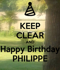 Poster: KEEP CLEAR AND Happy Birthday PHILIPPE
