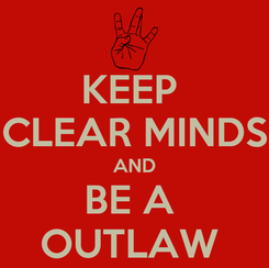 Poster: KEEP  CLEAR MINDS AND BE A  OUTLAW