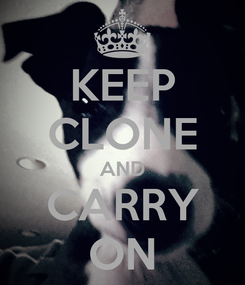 Poster: KEEP CLONE AND CARRY ON