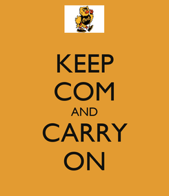 Poster: KEEP COM AND CARRY ON