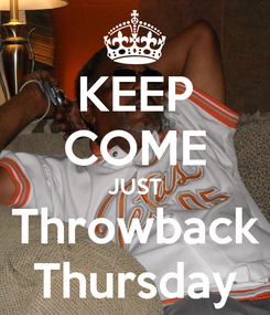 Poster: KEEP COME JUST Throwback Thursday