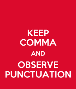 Poster: KEEP COMMA AND OBSERVE PUNCTUATION