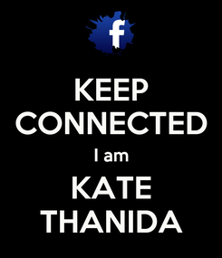 Poster: KEEP CONNECTED I am KATE THANIDA